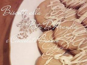 Biscotti alla Pasta D'Arancia e Cioccolato Bianco