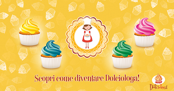 Vuoi diventare una dolciologa? Ecco come fare.